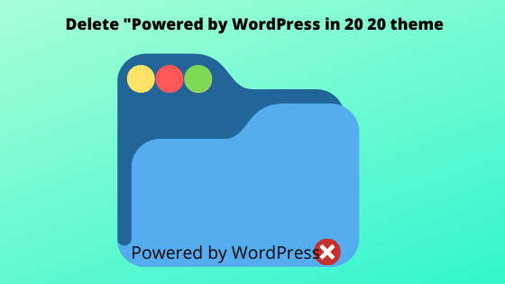 "Delete ""powered by WordPress while customizing 20 20 theme"